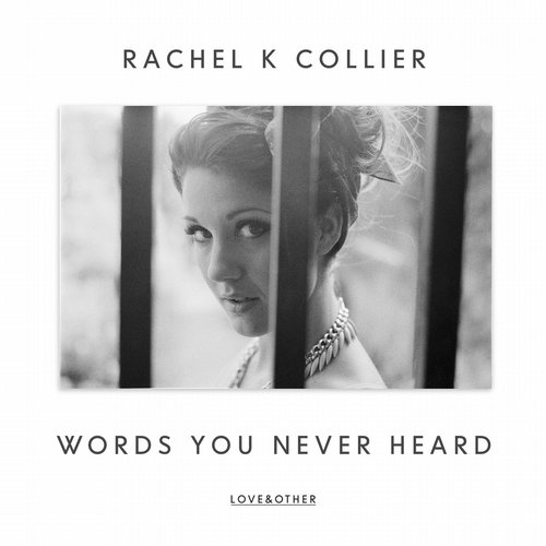 Rachel K Collier - Words You Never Heard [LOVE 045/01Z]